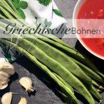 griechische Bohnen Helleas Eintopf Knoblauch Stangenbohnen