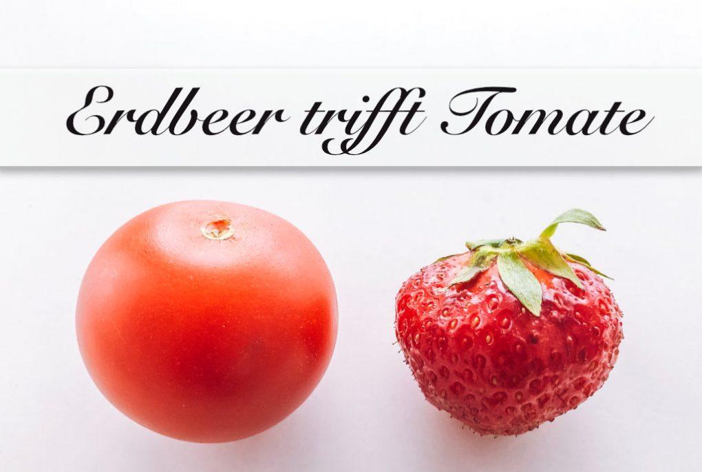 Erdbeere trifft Tomate
